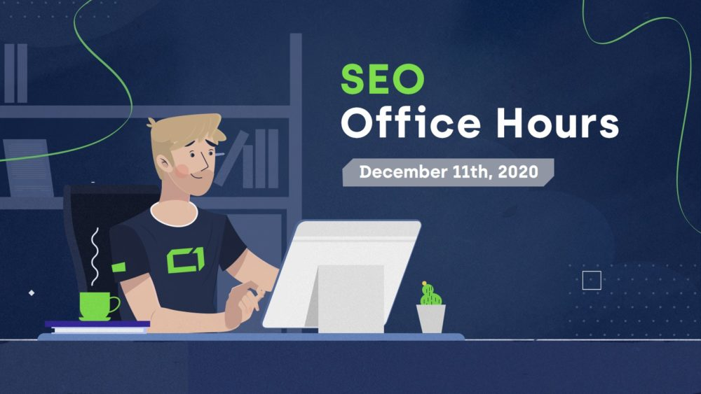 SEO Office Hours SUmmary, December 11th